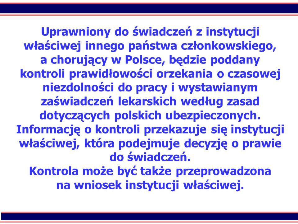 86 Uprawniony do świadczeń z instytucji właściwej innego państwa członkowskiego, a chorujący w Polsce, będzie poddany kontroli prawidłowości orzekania