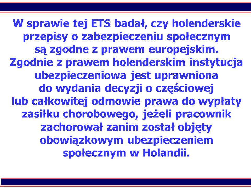 89 W sprawie tej ETS badał, czy holenderskie przepisy o zabezpieczeniu społecznym są zgodne z prawem europejskim. Zgodnie z prawem holenderskim instyt