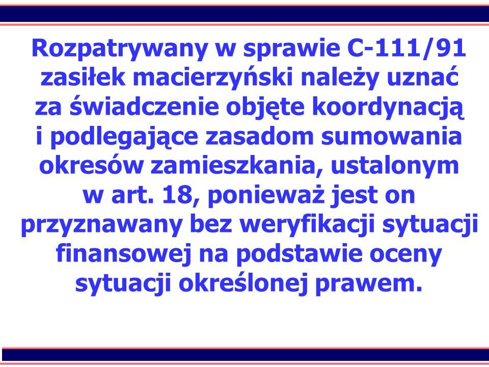 9 Rozpatrywany w sprawie C-111/91 zasiłek macierzyński należy uznać za świadczenie objęte koordynacją i podlegające zasadom sumowania okresów zamieszk