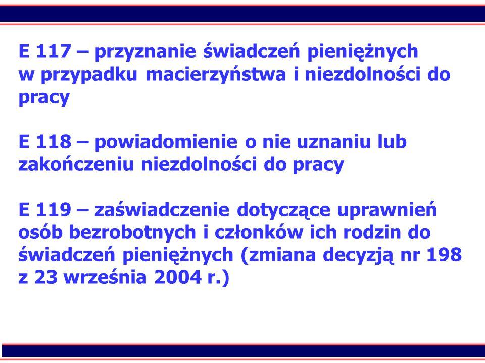 92 E 117 – przyznanie świadczeń pieniężnych w przypadku macierzyństwa i niezdolności do pracy E 118 – powiadomienie o nie uznaniu lub zakończeniu niez