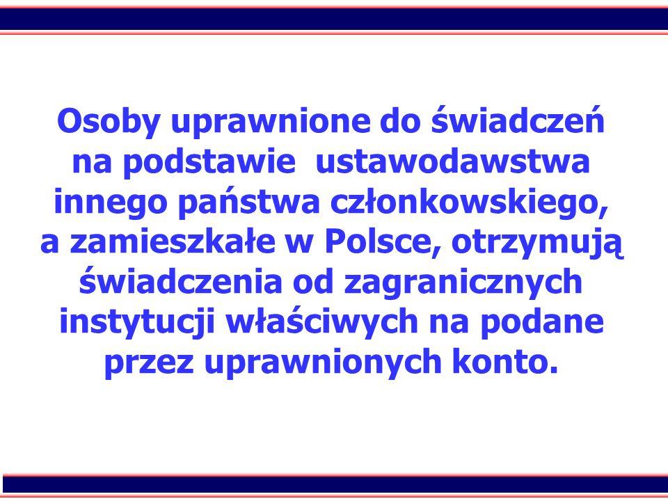 96 Osoby uprawnione do świadczeń na podstawie ustawodawstwa innego państwa członkowskiego, a zamieszkałe w Polsce, otrzymują świadczenia od zagraniczn