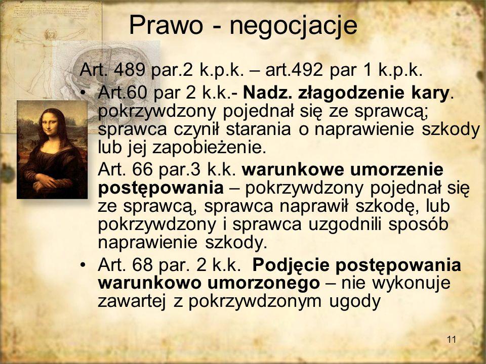 11 Prawo - negocjacje Art. 489 par.2 k.p.k. – art.492 par 1 k.p.k. Art.60 par 2 k.k.- Nadz. złagodzenie kary. pokrzywdzony pojednał się ze sprawcą; sp