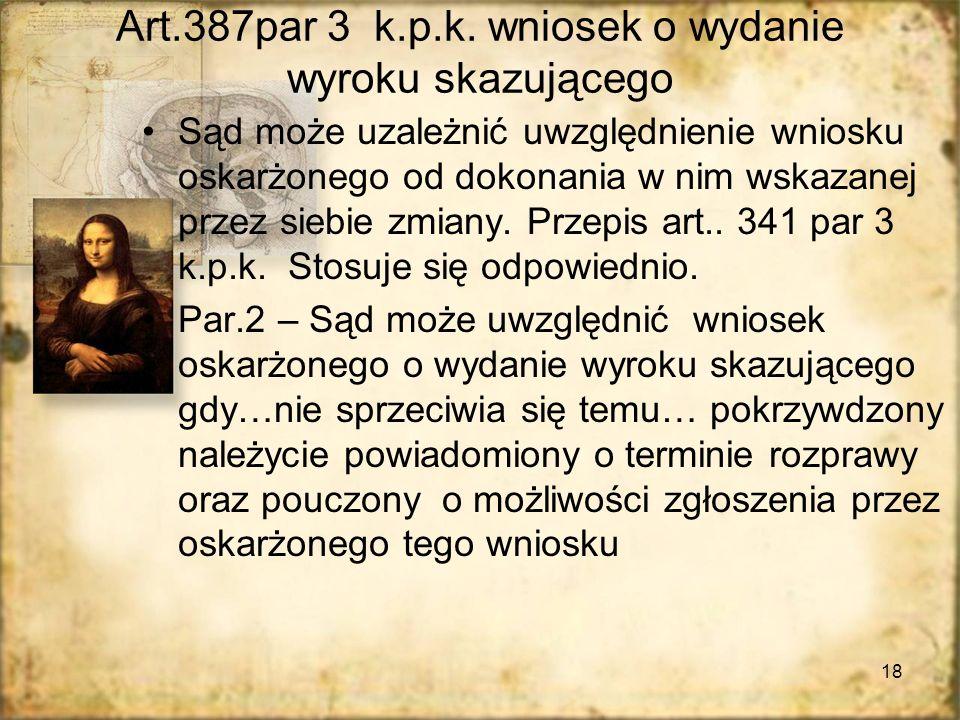 18 Art.387par 3 k.p.k. wniosek o wydanie wyroku skazującego Sąd może uzależnić uwzględnienie wniosku oskarżonego od dokonania w nim wskazanej przez si