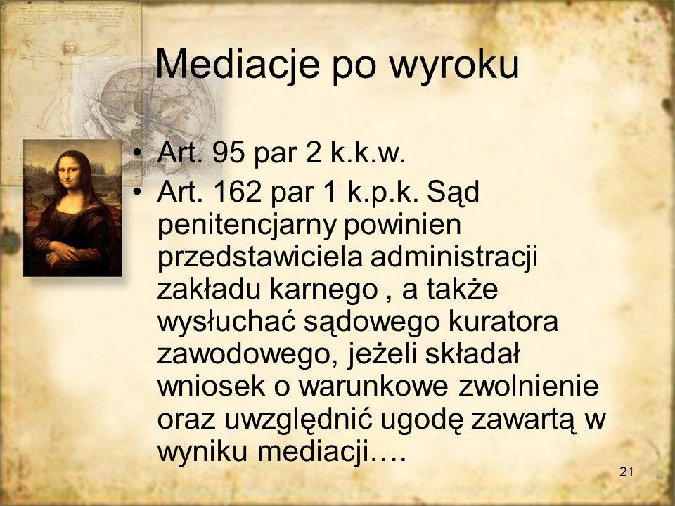 21 Mediacje po wyroku Art. 95 par 2 k.k.w. Art. 162 par 1 k.p.k. Sąd penitencjarny powinien przedstawiciela administracji zakładu karnego, a także wys