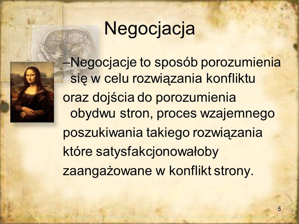 5 Negocjacja –Negocjacje to sposób porozumienia się w celu rozwiązania konfliktu oraz dojścia do porozumienia obydwu stron, proces wzajemnego poszukiw