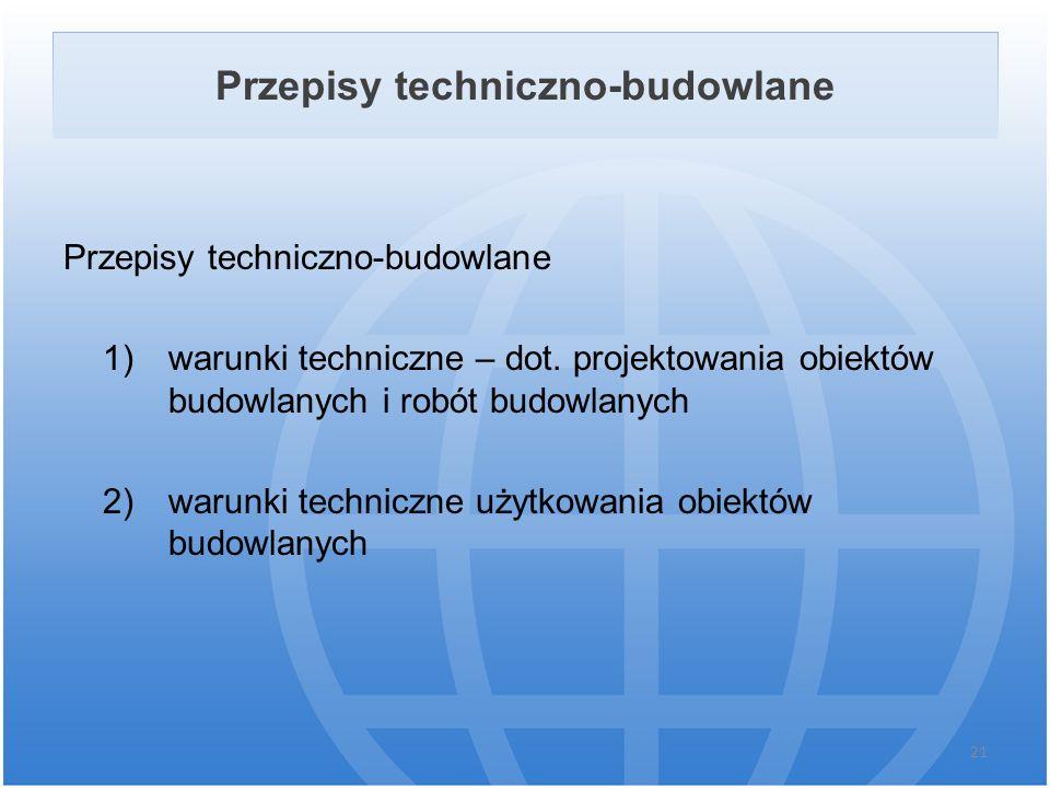 Przepisy techniczno-budowlane 1) warunki techniczne – dot. projektowania obiektów budowlanych i robót budowlanych 2) warunki techniczne użytkowania ob