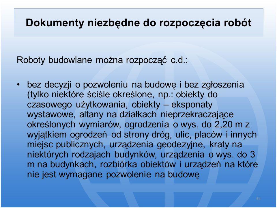 Dokumenty niezbędne do rozpoczęcia robót Roboty budowlane można rozpocząć c.d.: bez decyzji o pozwoleniu na budowę i bez zgłoszenia (tylko niektóre śc