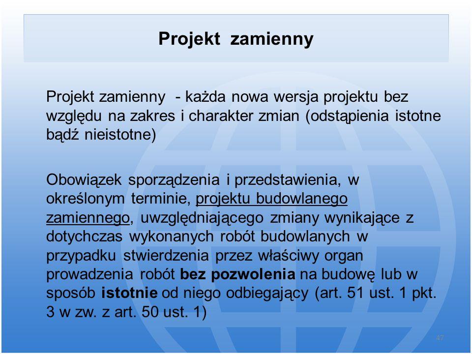 Projekt zamienny Projekt zamienny - każda nowa wersja projektu bez względu na zakres i charakter zmian (odstąpienia istotne bądź nieistotne) Obowiązek