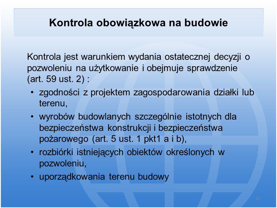 Kontrola obowiązkowa na budowie Kontrola jest warunkiem wydania ostatecznej decyzji o pozwoleniu na użytkowanie i obejmuje sprawdzenie (art. 59 ust. 2