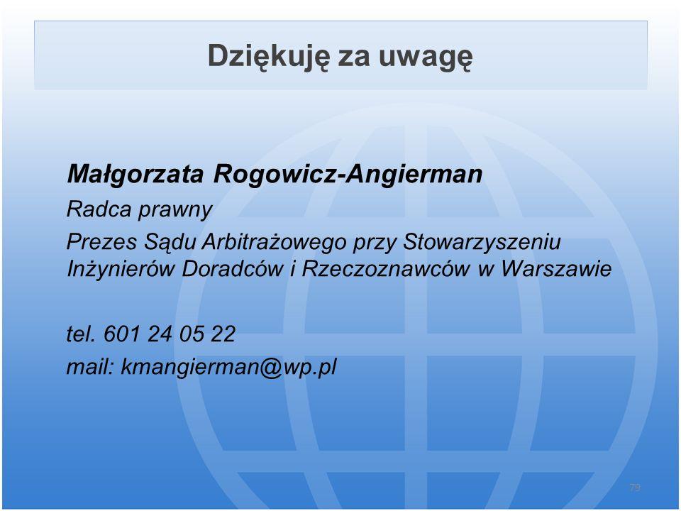 Dziękuję za uwagę Małgorzata Rogowicz-Angierman Radca prawny Prezes Sądu Arbitrażowego przy Stowarzyszeniu Inżynierów Doradców i Rzeczoznawców w Warsz