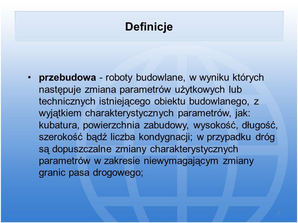 Definicje przebudowa - roboty budowlane, w wyniku których następuje zmiana parametrów użytkowych lub technicznych istniejącego obiektu budowlanego, z