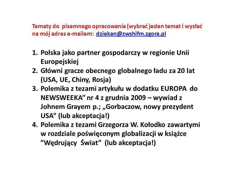 Tematy do pisemnego opracowania (wybrać jeden temat i wysłać na mój adres e-mailem: dziekan@zwshifm.zgora.pldziekan@zwshifm.zgora.pl 1.Polska jako par