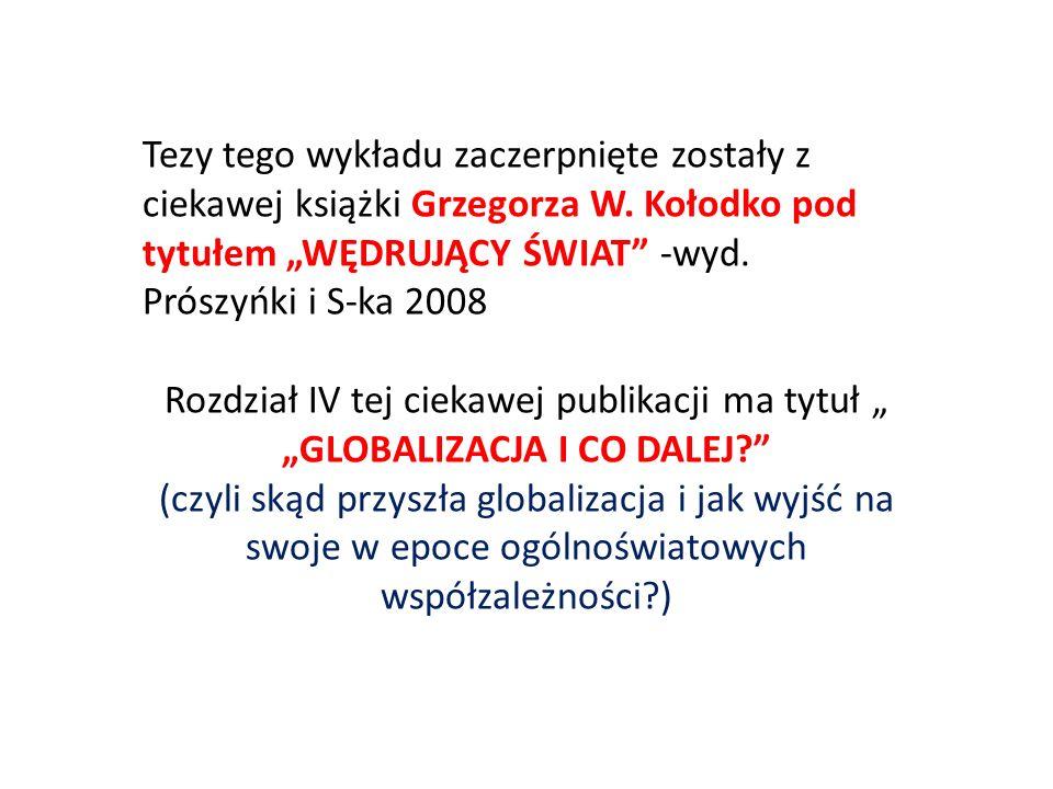 Tezy tego wykładu zaczerpnięte zostały z ciekawej książki Grzegorza W. Kołodko pod tytułem WĘDRUJĄCY ŚWIAT -wyd. Prószyńki i S-ka 2008 Rozdział IV tej