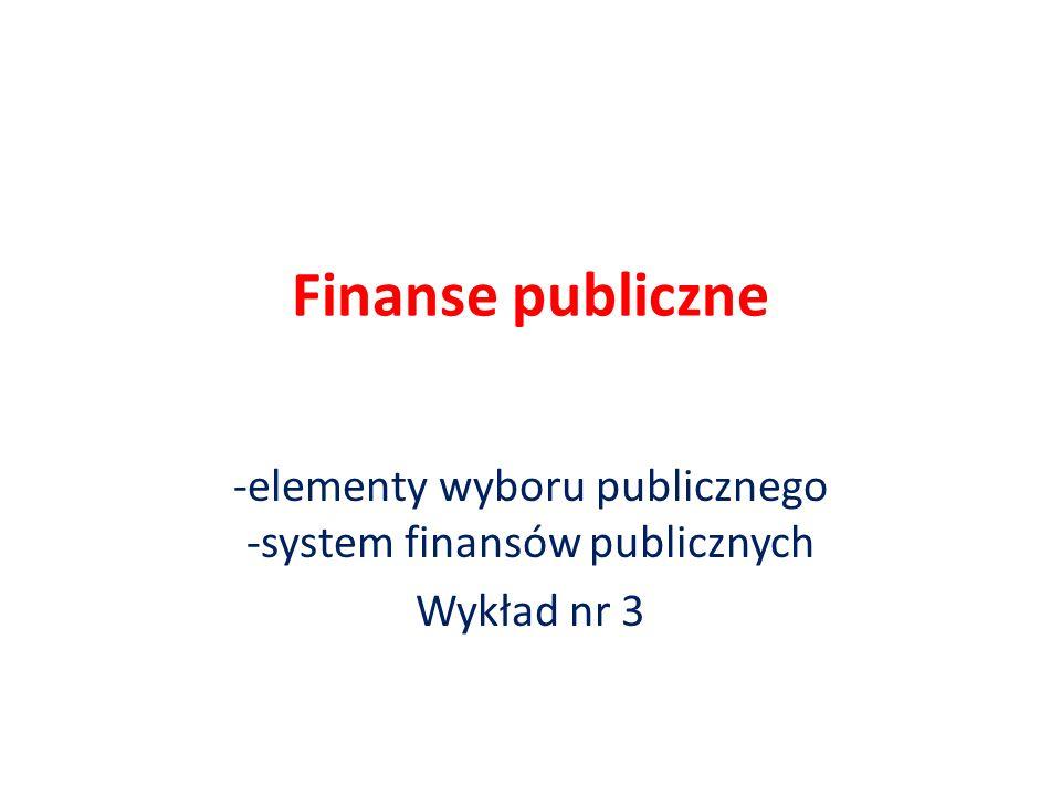 Finanse publiczne -elementy wyboru publicznego -system finansów publicznych Wykład nr 3