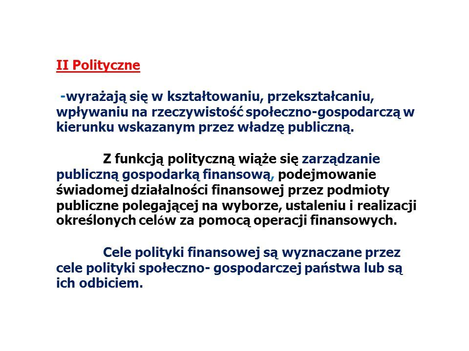 II Polityczne -wyrażają się w kształtowaniu, przekształcaniu, wpływaniu na rzeczywistość społeczno-gospodarczą w kierunku wskazanym przez władzę publi