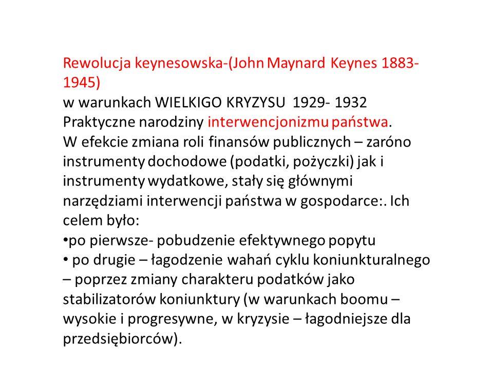 Rewolucja keynesowska-(John Maynard Keynes 1883- 1945) w warunkach WIELKIGO KRYZYSU 1929- 1932 Praktyczne narodziny interwencjonizmu państwa. W efekci
