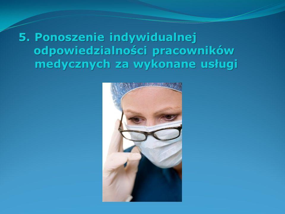 5.Ponoszenie indywidualnej odpowiedzialności pracowników medycznych za wykonane usługi odpowiedzialności pracowników medycznych za wykonane usługi