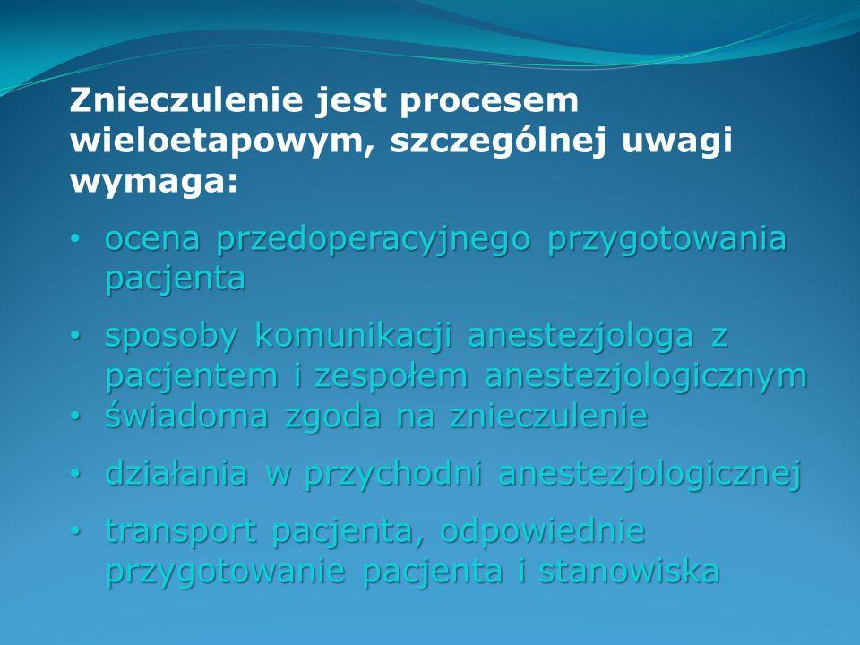 Znieczulenie jest procesem wieloetapowym, szczególnej uwagi wymaga: ocena przedoperacyjnego przygotowania pacjenta pacjenta sposoby komunikacji aneste