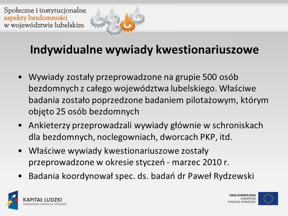 Indywidualne wywiady kwestionariuszowe Wywiady zostały przeprowadzone na grupie 500 osób bezdomnych z całego województwa lubelskiego. Właściwe badania