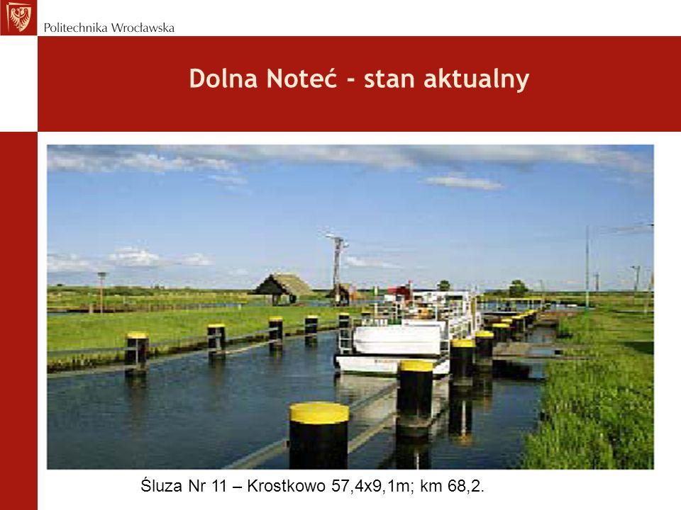 Dolna Noteć - stan aktualny Śluza Nr 11 – Krostkowo 57,4x9,1m; km 68,2.
