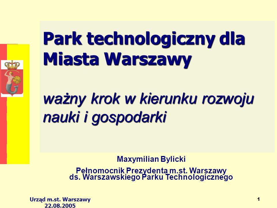 Urząd m.st. Warszawy 22.08.2005 1 Park technologiczny dla Miasta Warszawy ważny krok w kierunku rozwoju nauki i gospodarki Park technologiczny dla Mia