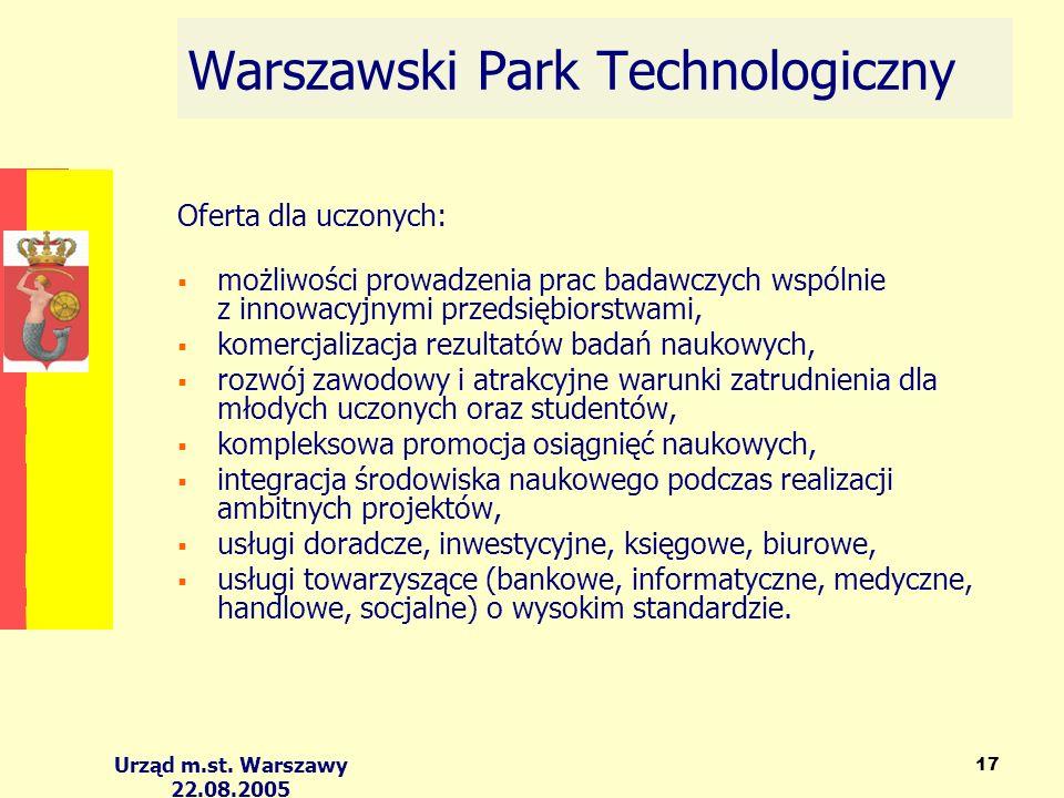 Urząd m.st. Warszawy 22.08.2005 17 Oferta dla uczonych: możliwości prowadzenia prac badawczych wspólnie z innowacyjnymi przedsiębiorstwami, komercjali