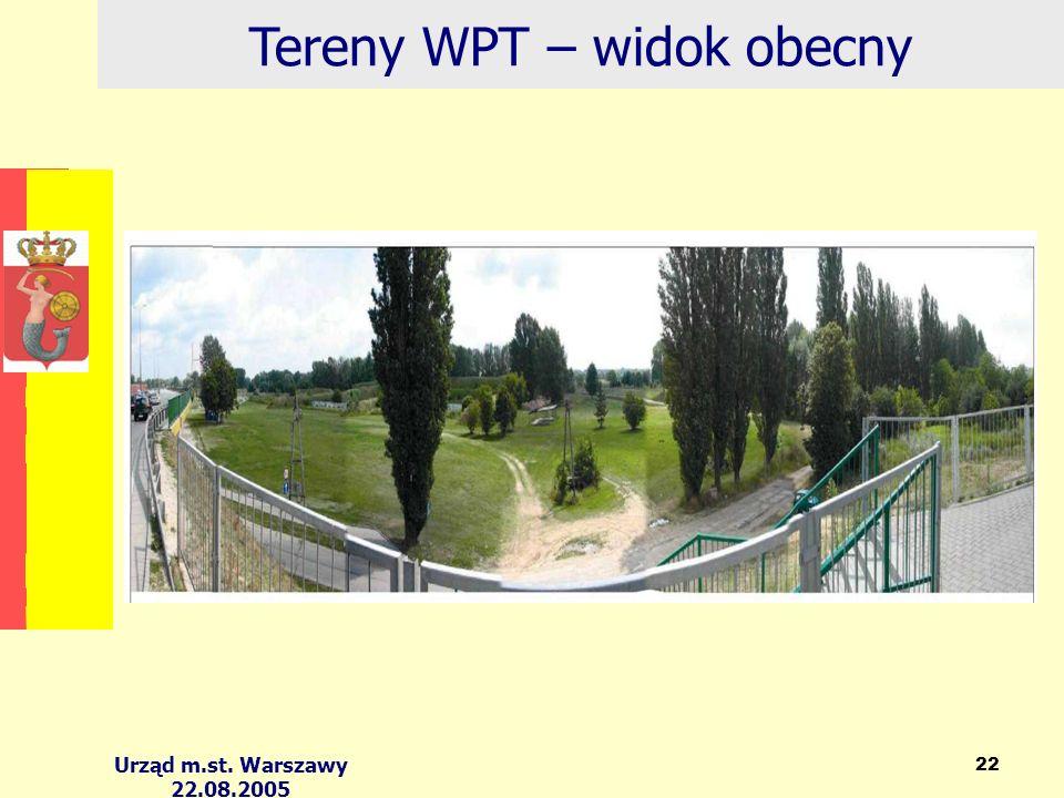Urząd m.st. Warszawy 22.08.2005 22 Tereny WPT – widok obecny