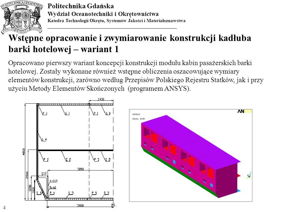 Politechnika Gdańska Wydział Oceanotechniki i Okrętownictwa Katedra Technologii Okrętu, Systemów Jakości i Materiałoznawstwa _______________________________________________________ Projekt wstępny konstrukcji członowego statku turystycznego - obliczenia wytrzymałościowe, dokumentacja konstrukcyjna Na podstawie zdobytych doświadczeń i wykonanych prac koncepcyjnych na tym etapie projektu podjęto decyzje o wyborze, najbardziej zbliżonej do docelowej, postaci konstrukcji.