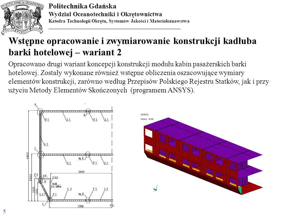 Politechnika Gdańska Wydział Oceanotechniki i Okrętownictwa Katedra Technologii Okrętu, Systemów Jakości i Materiałoznawstwa _______________________________________________________ Wstępne opracowanie i zwymiarowanie konstrukcji kadłuba barki hotelowej – wariant 3 Opracowano trzeci wariant koncepcji konstrukcji modułu kabin pasażerskich barki hotelowej.