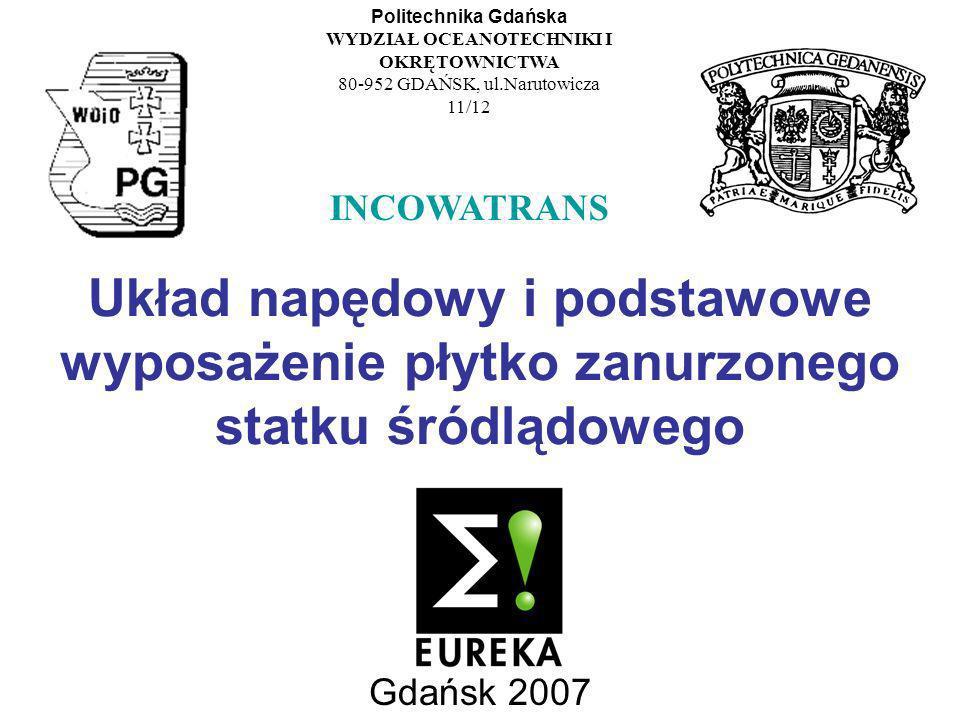 Układ napędowy i podstawowe wyposażenie płytko zanurzonego statku śródlądowego Gdańsk 2007 Politechnika Gdańska WYDZIAŁ OCEANOTECHNIKI I OKRĘTOWNICTWA