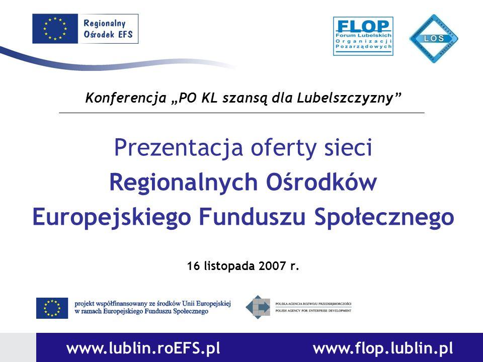 www.lublin.roEFS.pl www.flop.lublin.pl Konferencja PO KL szansą dla Lubelszczyzny Prezentacja oferty sieci Regionalnych Ośrodków Europejskiego Fundusz
