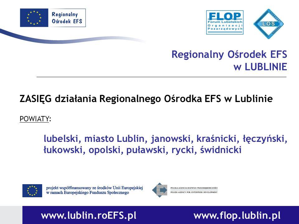 www.lublin.roEFS.pl www.flop.lublin.pl Regionalny Ośrodek EFS w LUBLINIE ZASIĘG działania Regionalnego Ośrodka EFS w Lublinie POWIATY: lubelski, miast