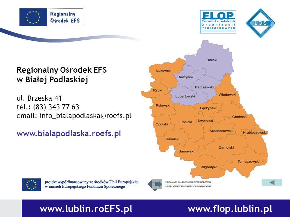 www.lublin.roEFS.pl www.flop.lublin.pl Regionalny Ośrodek EFS w Białej Podlaskiej ul. Brzeska 41 tel.: (83) 343 77 63 email: info_bialapodlaska@roefs.