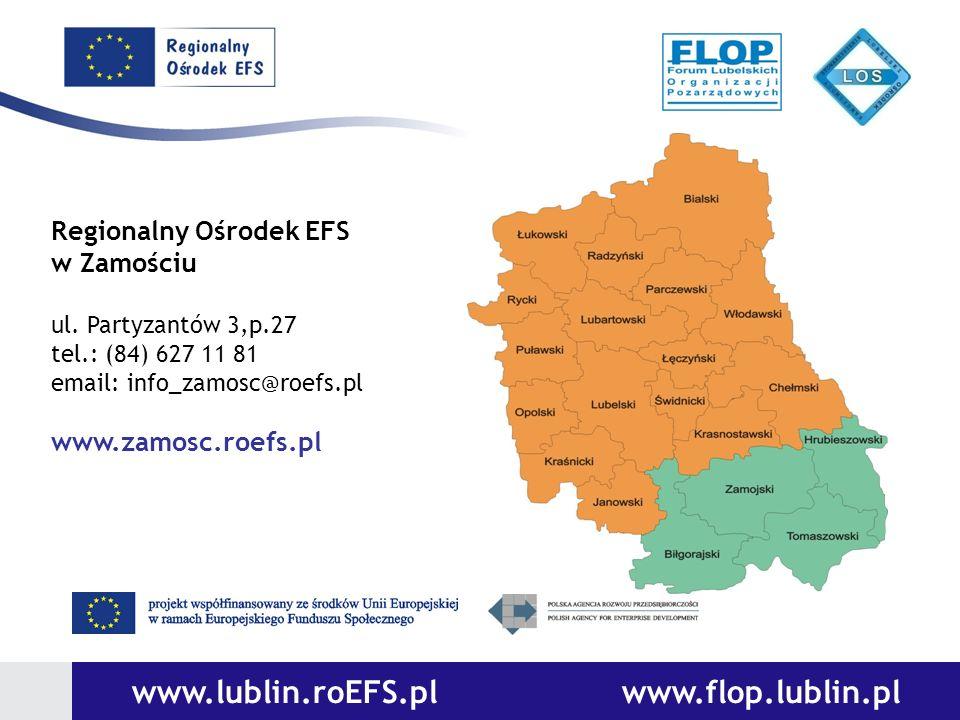 www.lublin.roEFS.pl www.flop.lublin.pl Regionalny Ośrodek EFS w Zamościu ul. Partyzantów 3,p.27 tel.: (84) 627 11 81 email: info_zamosc@roefs.pl www.z