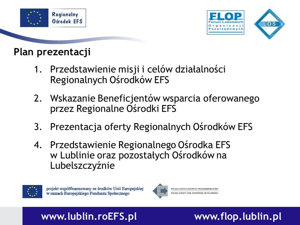 1.Przedstawienie misji i celów działalności Regionalnych Ośrodków EFS 2.Wskazanie Beneficjentów wsparcia oferowanego przez Regionalne Ośrodki EFS 3.Pr