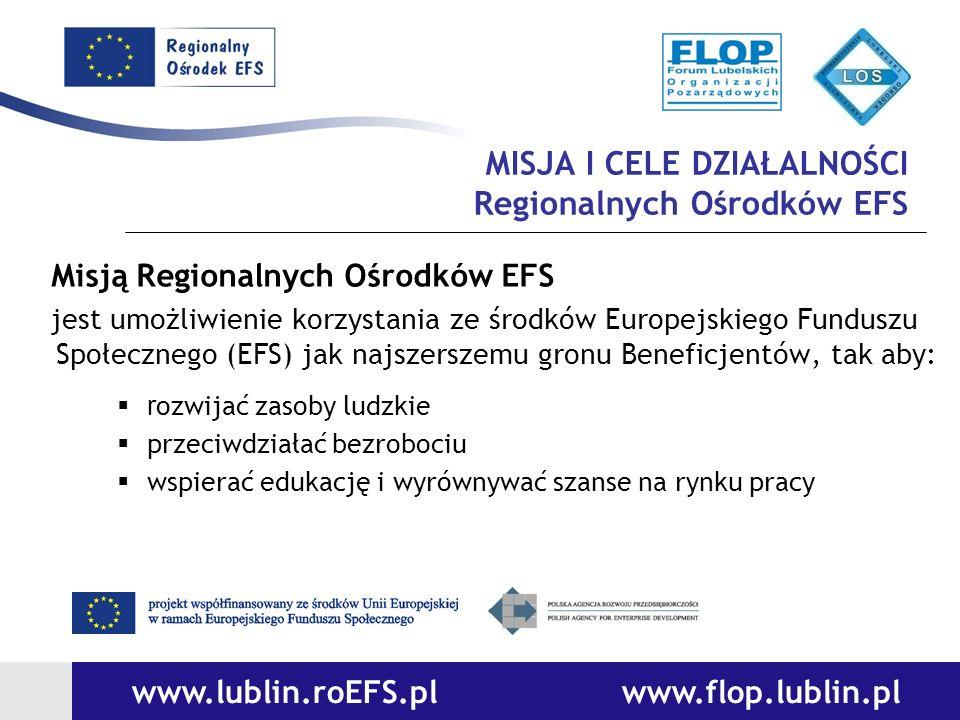 MISJA I CELE DZIAŁALNOŚCI Regionalnych Ośrodków EFS Misją Regionalnych Ośrodków EFS jest umożliwienie korzystania ze środków Europejskiego Funduszu Sp