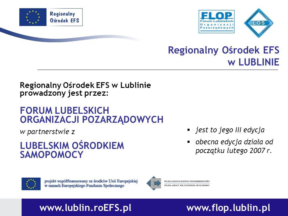 Regionalny Ośrodek EFS w LUBLINIE Regionalny Ośrodek EFS w Lublinie prowadzony jest przez: FORUM LUBELSKICH ORGANIZACJI POZARZĄDOWYCH w partnerstwie z