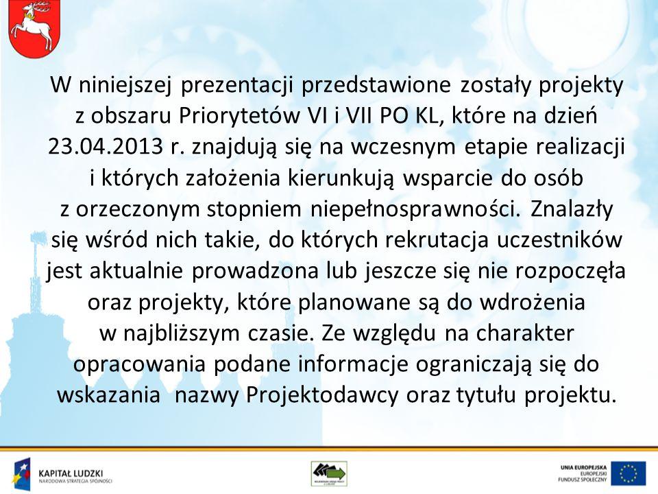 W niniejszej prezentacji przedstawione zostały projekty z obszaru Priorytetów VI i VII PO KL, które na dzień 23.04.2013 r. znajdują się na wczesnym et