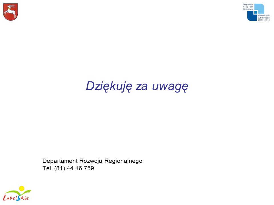 Dziękuję za uwagę Departament Rozwoju Regionalnego Tel. (81) 44 16 759