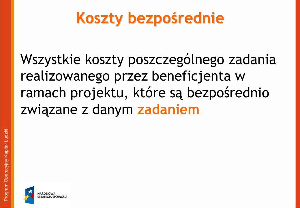 Koszty bezpośrednie Wszystkie koszty poszczególnego zadania realizowanego przez b eneficjenta w ramach projektu, które są bezpośrednio związane z danym zadaniem
