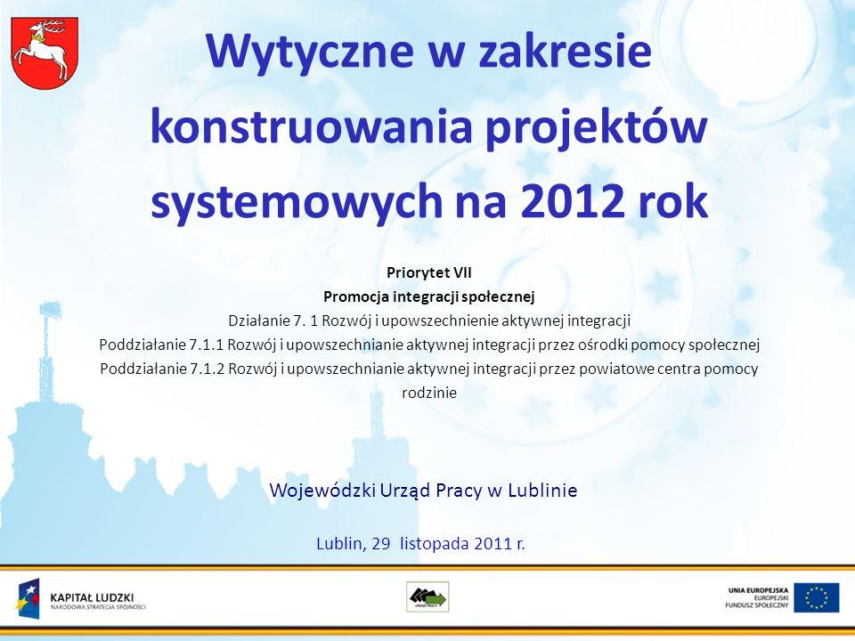 Wytyczne w zakresie konstruowania projektów systemowych na 2012 rok Priorytet VII Promocja integracji społecznej Działanie 7.