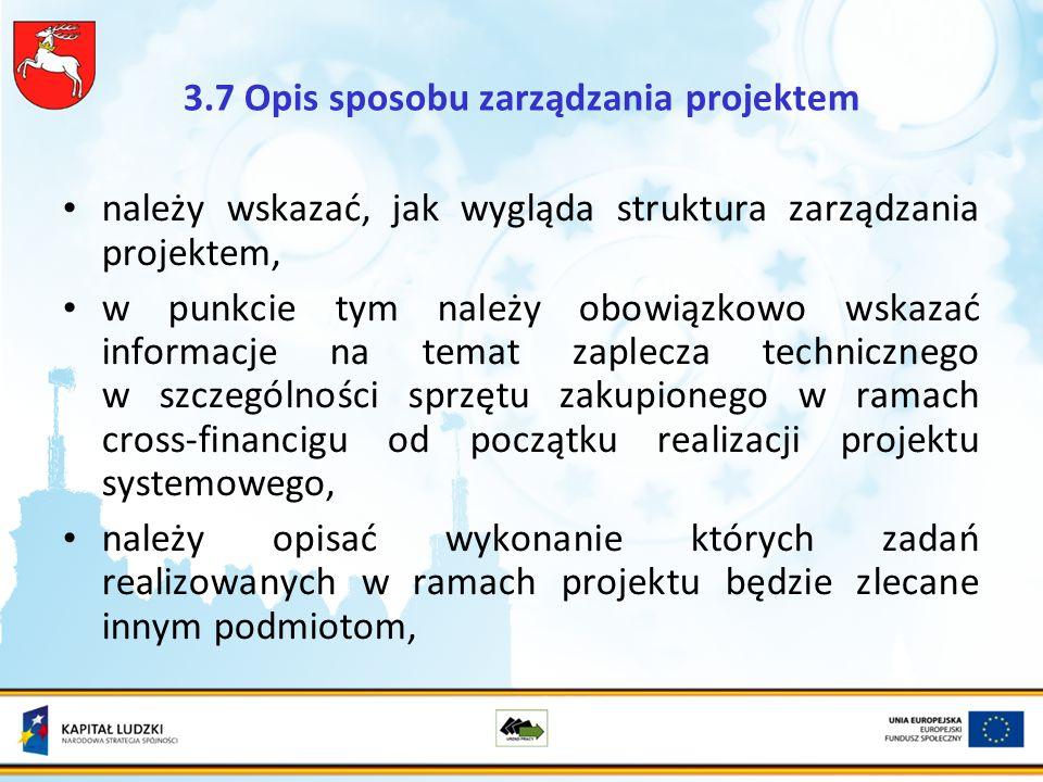 3.7 Opis sposobu zarządzania projektem należy wskazać, jak wygląda struktura zarządzania projektem, w punkcie tym należy obowiązkowo wskazać informacje na temat zaplecza technicznego w szczególności sprzętu zakupionego w ramach cross-financigu od początku realizacji projektu systemowego, należy opisać wykonanie których zadań realizowanych w ramach projektu będzie zlecane innym podmiotom,