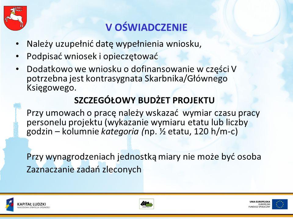 V OŚWIADCZENIE Należy uzupełnić datę wypełnienia wniosku, Podpisać wniosek i opieczętować Dodatkowo we wniosku o dofinansowanie w części V potrzebna jest kontrasygnata Skarbnika/Głównego Księgowego.