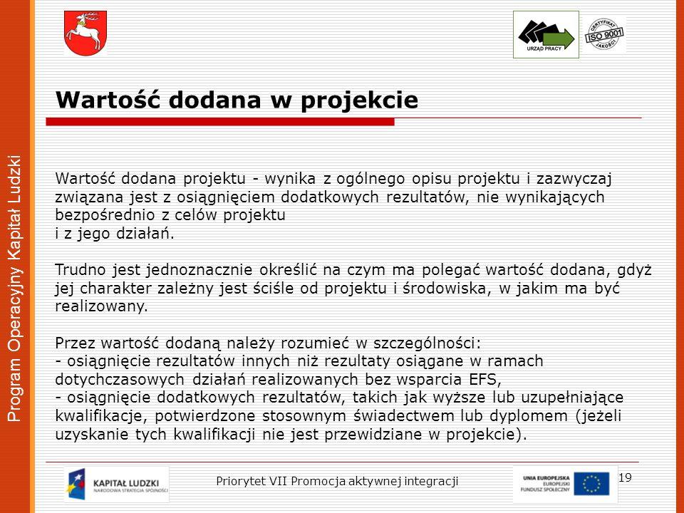Program Operacyjny Kapitał Ludzki 19 Priorytet VII Promocja aktywnej integracji Wartość dodana w projekcie Wartość dodana projektu - wynika z ogólnego