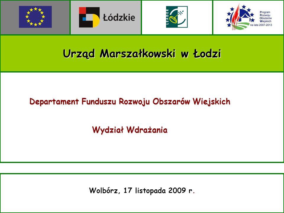 Urząd Marszałkowski w Łodzi Wolbórz, 17 listopada 2009 r. Departament Funduszu Rozwoju Obszarów Wiejskich Wydział Wdrażania