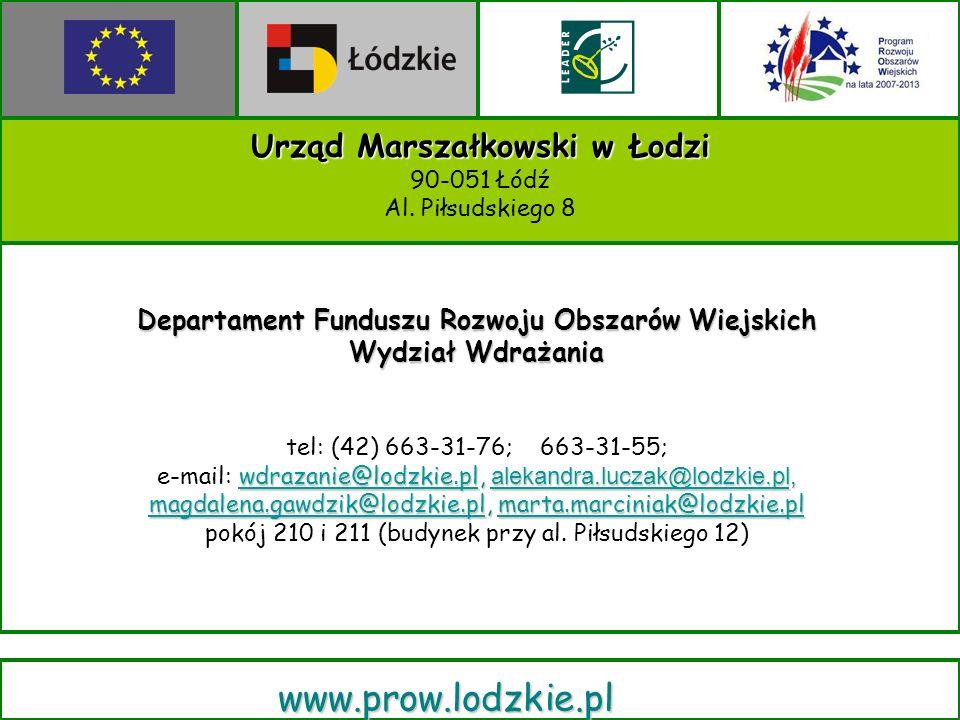 Urząd Marszałkowski w Łodzi 90-051 Łódź Al. Piłsudskiego 8 www.prow.lodzkie.pl Departament Funduszu Rozwoju Obszarów Wiejskich Wydział Wdrażania tel: