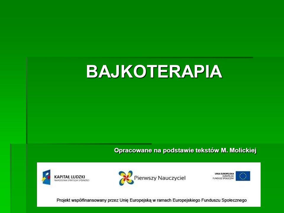 BAJKOTERAPIA Opracowane na podstawie tekstów M. Molickiej