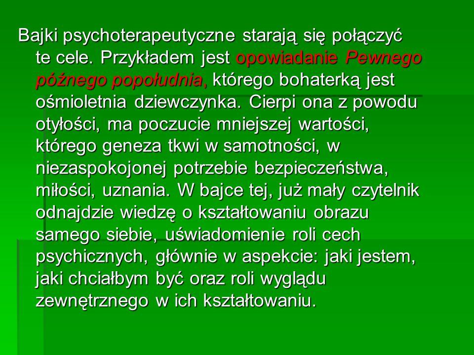 Bajki psychoterapeutyczne starają się połączyć te cele. Przykładem jest opowiadanie Pewnego późnego popołudnia, którego bohaterką jest ośmioletnia dzi