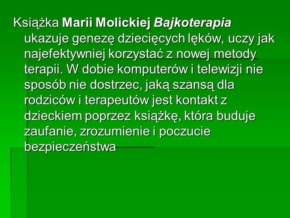 Książka Marii Molickiej Bajkoterapia ukazuje genezę dziecięcych lęków, uczy jak najefektywniej korzystać z nowej metody terapii. W dobie komputerów i