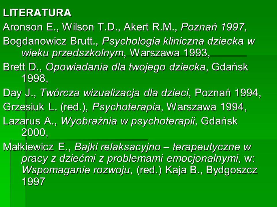 LITERATURA Aronson E., Wilson T.D., Akert R.M., Poznań 1997, Bogdanowicz Brutt., Psychologia kliniczna dziecka w wieku przedszkolnym, Warszawa 1993, B